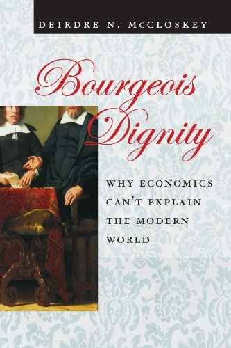 """Bourgeois Dignity: Why Economics Can't Explain the Modern World"" by Deirdre McCloskey"